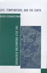 Life, Temperature and the Earth - The Self - Organising Biosphere | David Schwartzman |