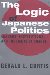 The Logic of Japanese Politics - Leaders, Institutions & the Limits of Change