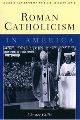 Roman Catholicism in America | Chester Gillis |