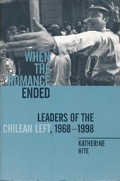 When the Romance Ended - Leaders of the Chilean Left, 1968-1998 | Katherine Hite |