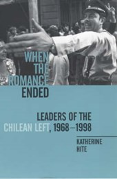 When the Romance Ended - Leaders of the Chilean Left, 1968-1998 (Paper) | Katherine Hite |