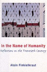 In the Name of Humanity - Reflections on the Twentieth Century | Alain Finkielkraut |