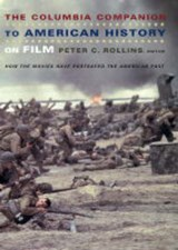 The Columbia Companion to American History on Film - How the Movies Have Portrayed the American Past | Peter Rollins |