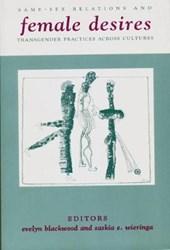 Female Desires - Same-Sex Relations & Transgender Practices Across Cultures