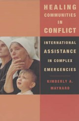 Healing Communities in Conflict - International Assistance in Complex Emergencies | Kimberly Maynard |