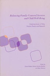 Balancing Family-Centered Services & Child Well-Being - Exploring Issues in Policy, Practice, Theory & Research