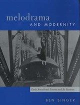 Melodrama & Modernity - Early Sensational Cinema & It's Contexts | Ben Singer |