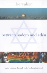 Between Sodom and Eden - A Gay Journey Through Today's Changing Israel | Lee Walzer |