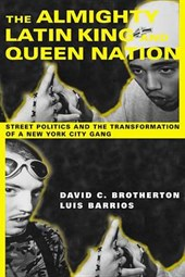The Almighty Latin King and Queen Nation - Street Politics and the Transformation of a New York City Gang