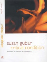Critical Condition - Feminism at the Turn of the Century | Susan Gubar |