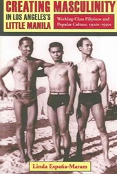Creating Masculinity in Los Angeles's Little Manila - Working Class Filipinos and Popular Culture in the United States