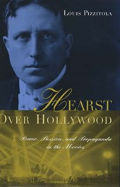 Hearst Over Hollywood - Power, Passion, & Propaganda in the Movies