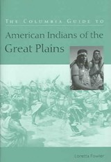 The Columbia Guide to American Indians of the Great Plains | Loretta Fowler |