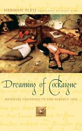 Dreaming of Cockaigne - Medieval Fantasies of the Perfect Life | Herman Pleij |