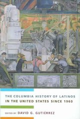 The Columbia History of Latinos in the United States Since | David Gutiérrez |