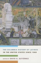 The Columbia History of Latinos in the United States Since | David G. Gutierrez |