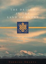 The Dragon in the Land of Snows - A History of Modern Tibet Since | Tsering Shakya |