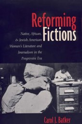 Reforming Fictions - Native, African & Jewish American Women's Literature & Journalism in the Progressive Era