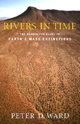 Rivers in Time - The Search for Clues to Earth's Mass Extinctions | Peter Ward |