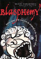 Blasphemy - Impious Speech in the West from the Seventeenth the Nineteenth Century