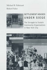 Settlement Houses Under Siege - The Struggle to Sustain Community Organizations in New York City | Michael Fabricant |