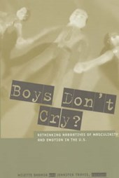 Boys Don't Cry? - Rethinking Narratives of Masculinity & Emotion in the U.S.