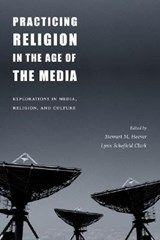 Practicing Religion in the Age of the Media - Explorations in Media, Religion, & Culture | Stewart Hoover |