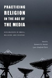 Practicing Religion in the Age of the Media - Explorations in Media, Religion, & Culture