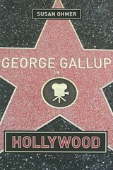 George Gallup in Hollywood | Susan Ohmer |