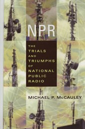 NPR - The Trials and Triumphs of National Public Radio