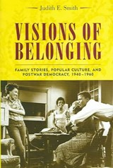 Visions of Belonging - Family Stories, Popular Culture and Postwar Democracy 1940-1960 | Judith Smith |
