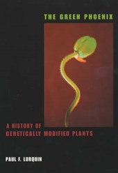 The Green Phoenix - A History of Genetically Modified Plants | Paul Lurquin |