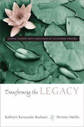 Transforming the Legacies - Couple Therapy with Survivors of Childhood Trauma | Kathryn Karusai Basham |