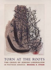 Torn at the Roots - The Crisis of Jewish Liberalism in Postwar America