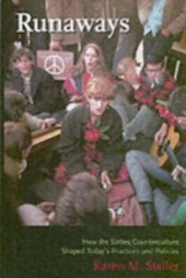 Runaways - How the Sixties Counterculture Shaped Today's Practices and Policies | Karen Staller |