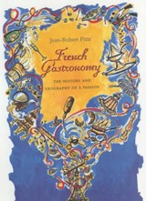 French Gastronomy | Jean-Robert Pitte & Jody Gladding |