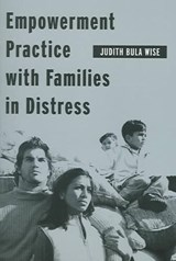 Empowerment Practice with Families in Distress | Judith Bula Wise |