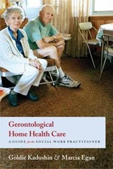 Gerontological Home Health Care - A Guide for the Social Work Practitioner | Goldie Kadushin |
