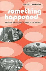 Something Happened - A Political and Cultural Overview of the Seventies | Edward Berkowitz |