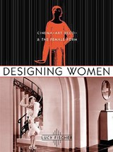 Designing Women - Cinema, Art Deco, and the Female Form | Lucy Fischer |