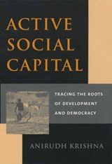 Active Social Capital - Tracing the Roots of Development & Democracy | Anirudh Krishna |