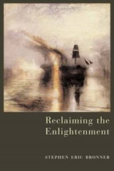 Reclaiming the Enlightenment | Stephen Eric Bronner |