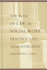 The Role of Law in Social Work Practice and Administration | Theodore Stein |