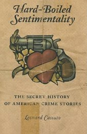 Hard-Boiled Sentimentality - The Secret History of American Crime Stories