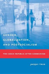 Gender, Globalization and Postsocialism - The Czech Republic after Communism