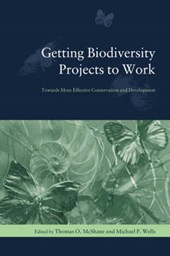 Getting Biodiversity Projects to Work - Towards More Effective Conservation and Development
