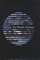 The Wealth of Nature - How Mainstream Economics has Failed the Environment