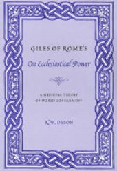 Giles of Rome's on Ecclesiastical Power - A Medieval Theory of World Government