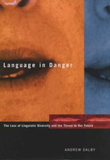 Language in Danger - The Loss of Linguistic Diversity and the Threat to Our Future | Andrew Dalby |