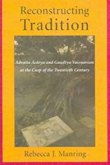 Reconstructing Tradition - Advaita Acarya and Gaudiya Vaisnavism at the Cusp of the Twentieth Century | R Manring |